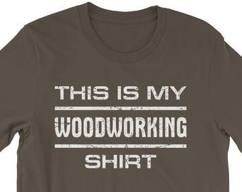 74cf4697 This is My Woodworking Shirt Funny Woodworkers Gift Awesome Woodworker  Carpenter Tee For Dad Father Grandpa Son Short-Sleeve Unisex T-Shirt