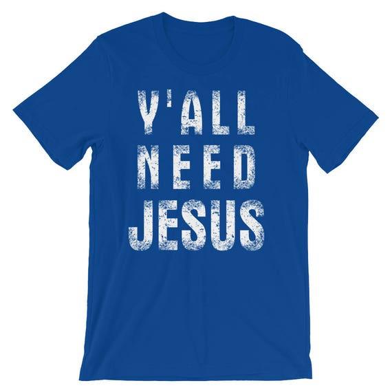 Y all Need Jesus Shirt Funny Christian Saying Christian  414dd4d317da