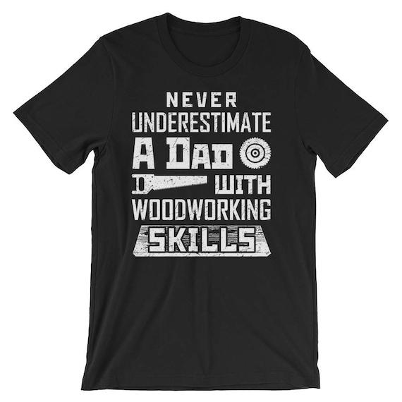 Clothing Tee Shirt Woodworking Dad Shirt