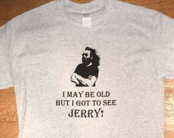 289dfb52cfe I May Be Old But I Got To See Jerry! .. Grateful Dead   Dead and Company  lot shirt. Dead Shirt