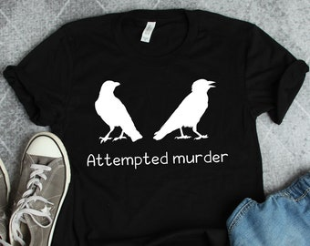 d2372a4be Ornithology Shirt • Attempted Murder • Crow Shirt • Bird Shirt • Bird  Watcher Shirt • Bird Watching • Ornithologist Shirt • Funny Crow Gift