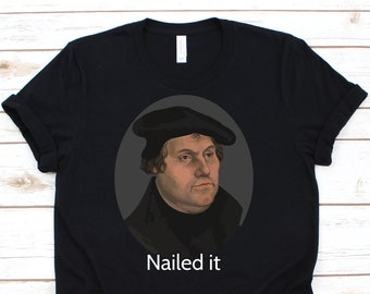 73a668e7 Martin Luther Shirt • Nailed It • Funny History Shirt • History Gift •  Historian Shirt • History Teacher • Martin Luther Day Reformation