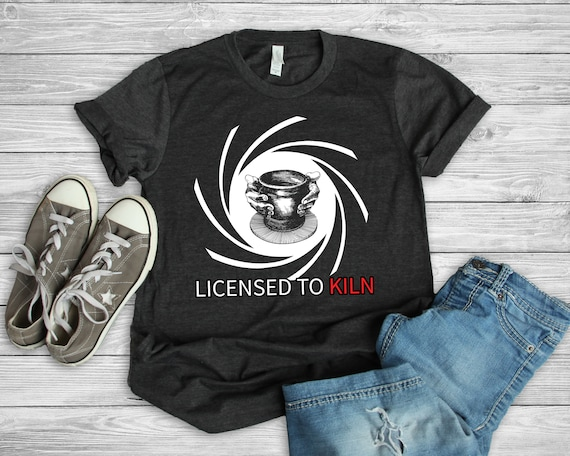 Pottery T-Shirt Licensed To Kiln T-Shirt Pottery Art T-Shirt Potter Gifts