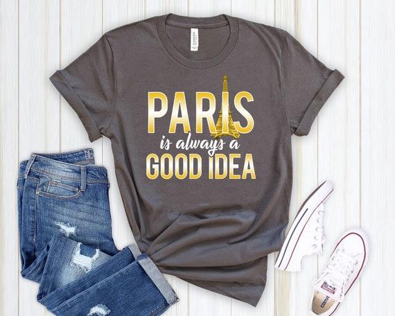 Paris Is Always A Good Idea, France Shirt, Paris T Shirt, Traveling Shirt, France Souvenir, Paris Souvenir, France Gifts, Paris Gifts