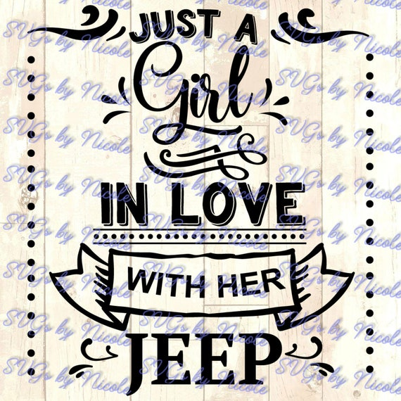 Just A Girl In Love With Her Jeep Svg Etsy
