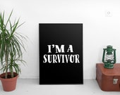 I'm a Survivor   A4 Print   Poster   Wall Decor   Monochrome   Free Shipping   chloecreatesuk