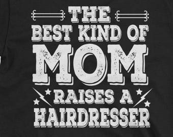 The Best Kind of Mom Raises a Hairdresser Shirt / Hairdresser T-Shirt / Hairdresser Mom Shirt