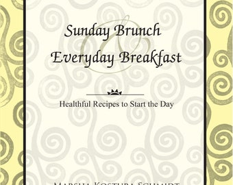 SundayBrunch and Everyday Breakfast - Healthful Recipes to Start the DAy