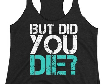 37d07794fe9ad But Did You Die Shirt, Funny Motivational Racerback Tank, Womens  inspirational tank, womens workout racerback, womens gym tank