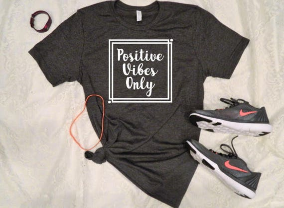 4505cee48 Positive Vibes Only Tshirt Shirt For Her Womens Clothing | Etsy
