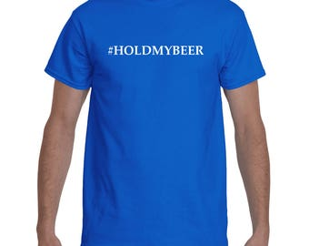 HOLD MY BEER, Beer shirt, Beer T-Shirt, Beer shirts for men, Beer, Drinking shirt, party sayings, college t-shirt, Frat Shirt, Fraturnity