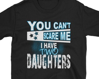 3239e4b9 You Can't Scare Me I Have Two Daughters T-shirt, You Can't Scare Me I Have A  Wife And Daughters T Shirt, You Can't Scare Me Have 2 Daughters