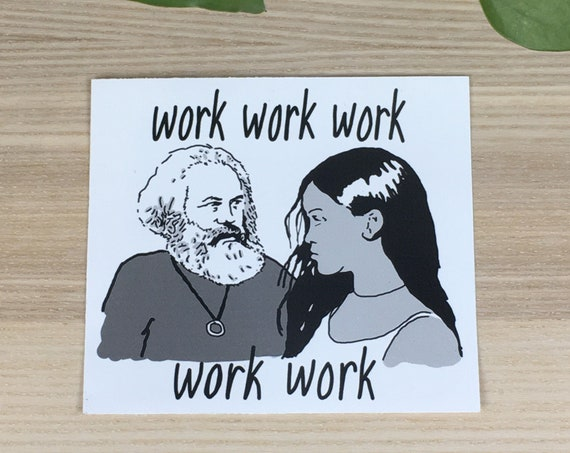 """Marx and Rihanna work work work work work vinyl sticker (approx. 3,5""""x4"""")"""