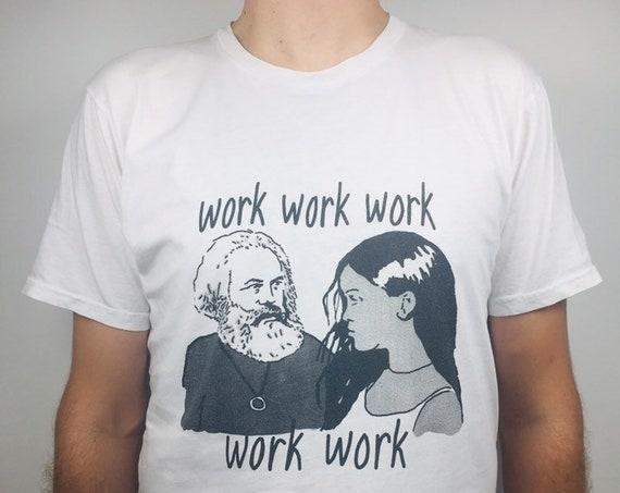 Marx and Rihanna T-shirt: work work work work work (printed on organic cotton)