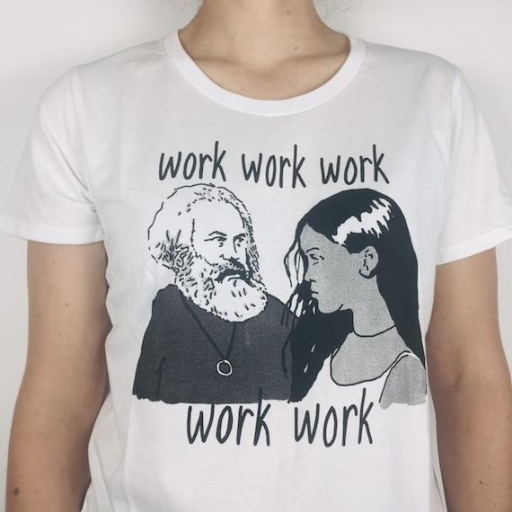 work work work work work Marx and Rihanna T-shirt printed on organic cotton