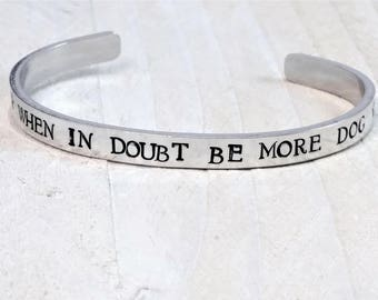 When In Doubt Be More Dog, Aluminium Cuff, Pets, Gift For Her, Gift for Him, Pet Lovers, Dog Names, Paw Prints, Mothers Day Gift