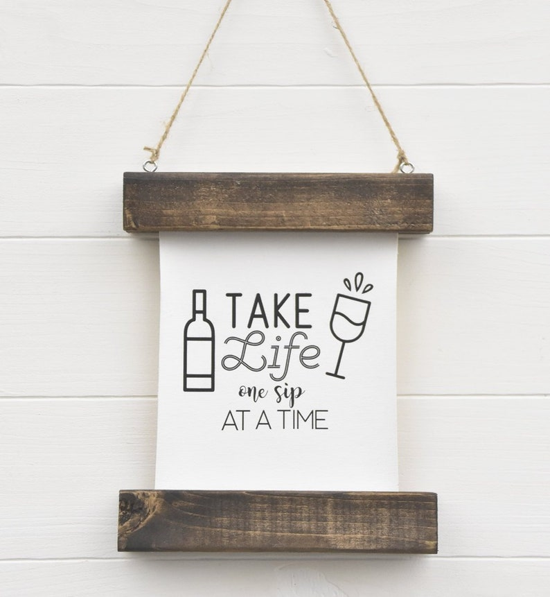 Take Life One Sip At A Time | Wine Lover Gift | Wine | Scroll Sign |  Hanging Scroll | Wall Decor | Wall Art | Hanging Sign