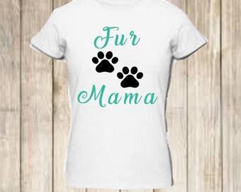 Fur Mama/ T-Shirt/ Women's T-Shirt/ Fur Mama Tee/ Dog Mom Shirt/ Fur Mom T-shirt
