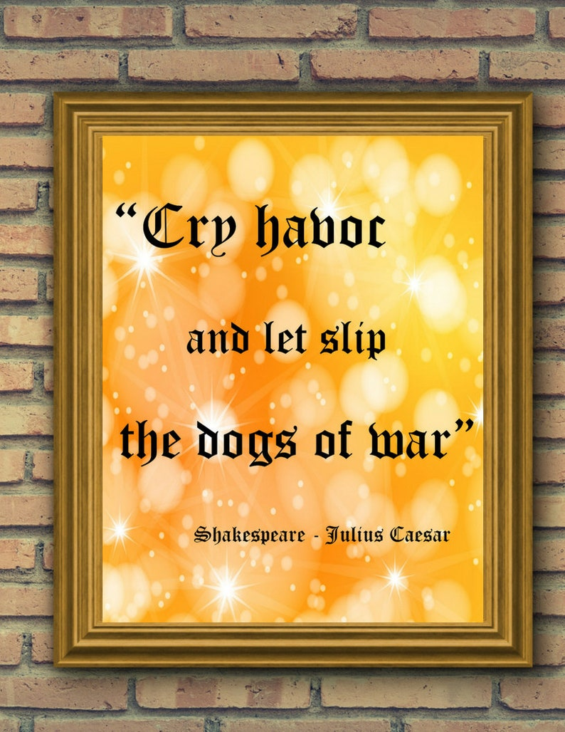 And Let Slip The Dogs Of War cry havoc and let slip the dogs of war -shakespeare – julius caesar 5x7,  8x10, 11x14, jpeg