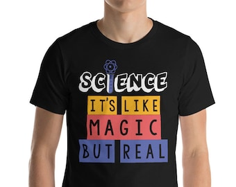 Science Shirt - Science It's Like Magic But Real - Science Teacher Shirt - Science TShirt - Scientist Shirt - Teacher Gift - I Love Science