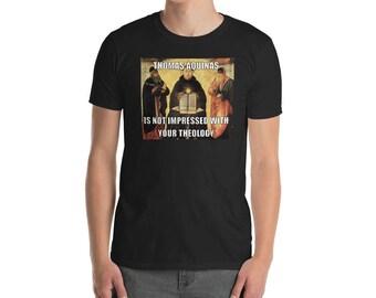 Funny Thomas Aquinas Is Not Impressed Theology Meme T-Shirt