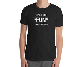 Funny I Put the Fun in Dysfunctional Quote T-Shirt