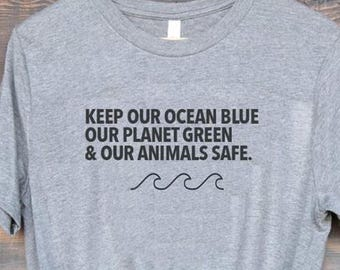 622f2e3b9 Keep Our Ocean Blue, Our Planet Green and our Animals Safe Vegan Shirt  Climate change Shirt Earth Day Global Warming