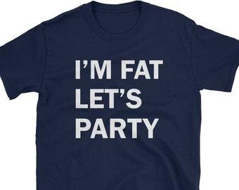 1a354583a7 I'm Fat Let's Party T-shirt Gifts for Dad Screen Printed TShirt - Funny  Party T-shirt Frat Bro College - Mens Ladies Womens Youth Kid Shirt