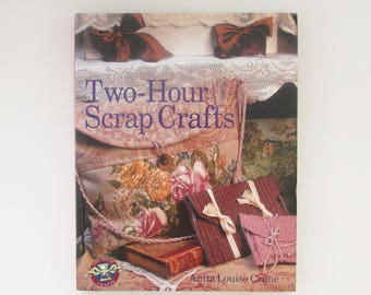 Two-Hour Scrap Crafts Book By Anita Louise Crane, Romantic Home Accents, Cottage Chic Decor,  Directions Patterns and How to Craft Book