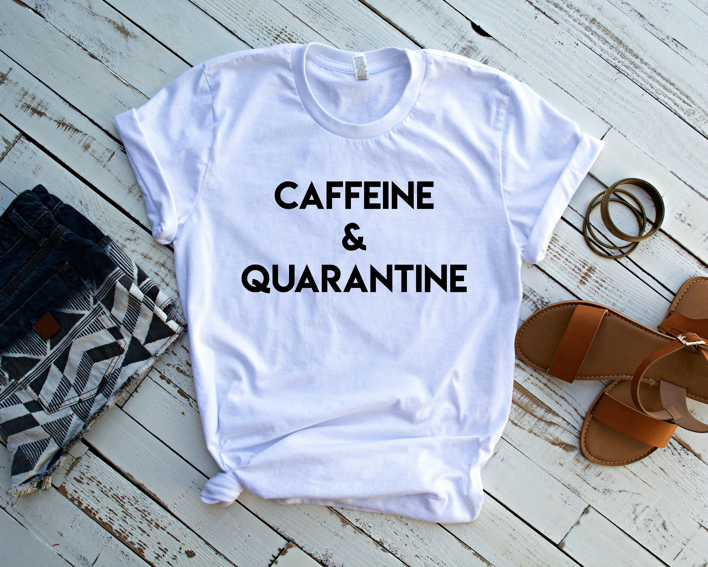 Best quarantined mom shirts from etsy: Caffeine & Quarantine