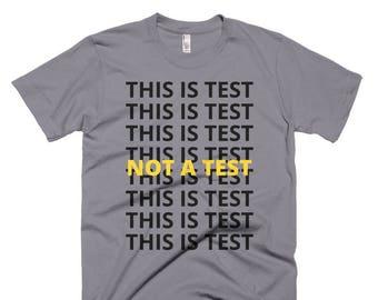 """Short-Sleeve Statement T-Shirt - """"NOT A TEST"""""""