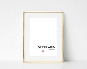 As you wish - The Princess Bride - Printable, Wall art, Greeting Card, Digital Download