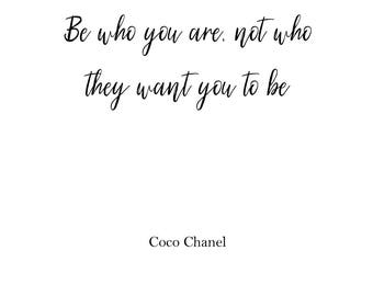 Be who you are, not who they want you to be • coco chanel• print •