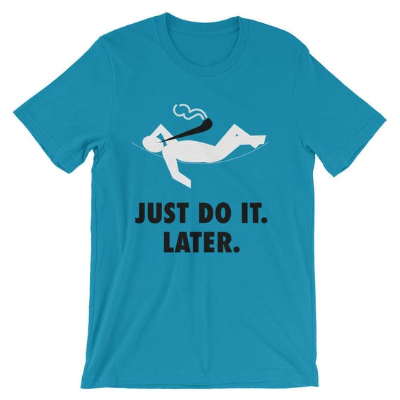 Just Do It Later T Shirt Parody Funny Lazy Tick Swoosh Birthday Gift Men Tee Top