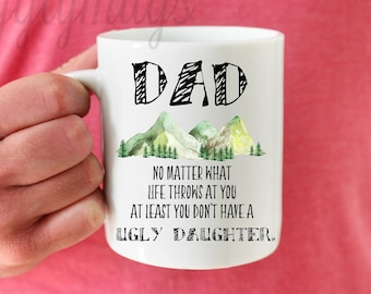 No matter what life throws at you, at least you don't have a ugly daughter, Funny father's day mug, Personalized Father's day gift, Dad day