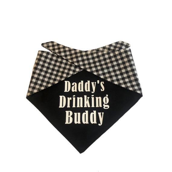 Daddy/'s Drinking Buddy Funny Reversible Dog Bandana Custom Dog Bandana Tie On Bandana Dog Scarf Dog Gift Beer Dog Bandana