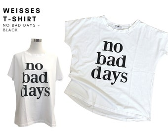 White T-shirt with black font   Statement Shirt   straight oversized cut   One Size   no bad days