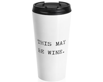 373d64284db This May Be Wine Stainless Steel Travel Mug, Wine Lover, Wine Mug, Wine  Gifts