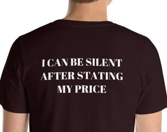 I Can Be Silent After Stating My Price   Short-Sleeve Unisex T-Shirt