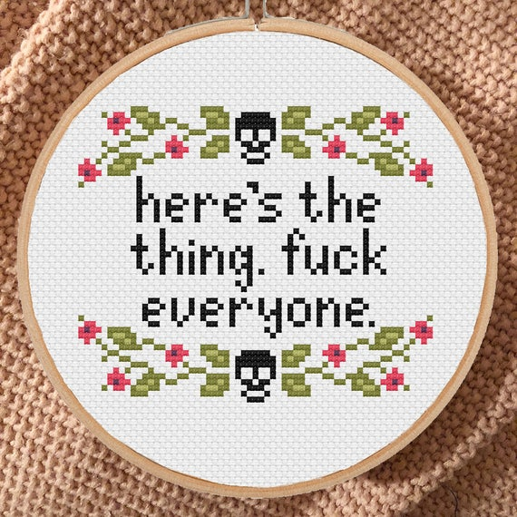Here/'s the thing fuck everyone Cross Stitch KIT