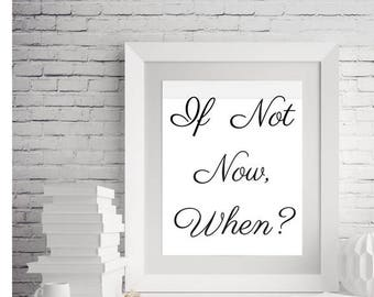 If  Not  Now,When  Printable  Quote Wall Decor  Motivational Print