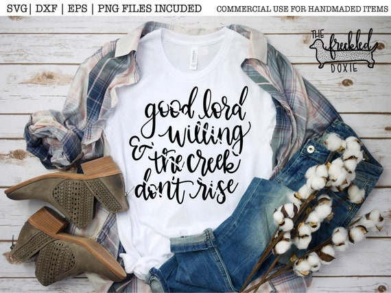 Good Lord Willing The Creek Dont Rise Svg Faith Svg Etsy