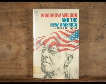 Woodrow Wilson and the new America, Alfred Brooks Rollins, A Laurel edition, 1965, vintage