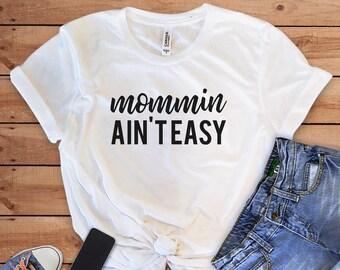 3e6480bddf mommin ain't easy, Mom Life, Mother Hustler, Funny Mom Shirt, Mom Gift, Motherhood  Shirt, women t-Shirt, mom gift, Mother's Day, mom shirt
