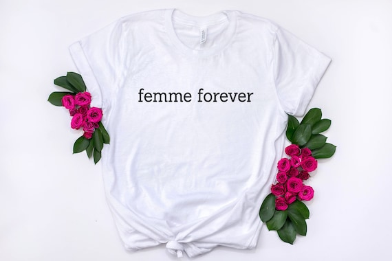 Femme Forever Femme Power Feminist Shirt Funny Women Shirt Woman Tee Ladies Shirt Girl Power Womens Clothing Happyteeboutique