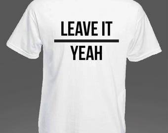 Leave It Yeah.
