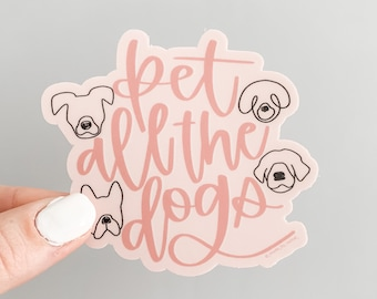 Pet all the dogs vinyl sticker, dog lover gift, cute dog stickers, quote, dog laptop sticker, dog tumbler sticker, puppy, gift for dog lover