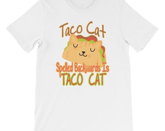 7f04d0f85c Taco Cat Spelled Backwards Is Taco Cat Funny Anagram Cat Lover Taco Lover  Mexican Food Lover Pun Lover Short-Sleeve Unisex T-Shirt