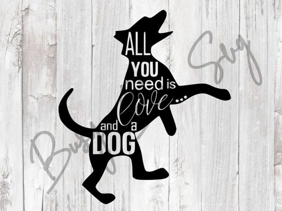 All You Need Is Love And A Dog Svg Dog Silhouette Svg Dog Etsy