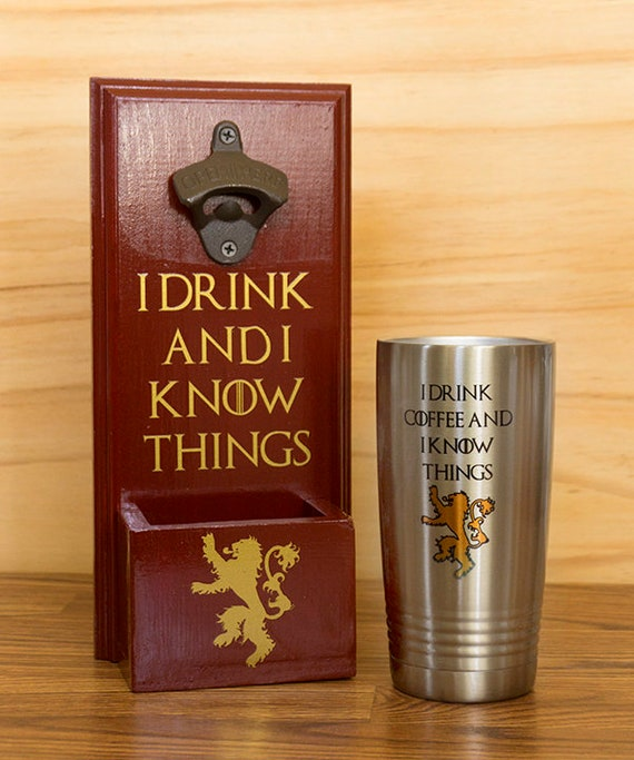 Game Of Thrones Inspired I Drink and I Know Things Handmade Bottle Opener